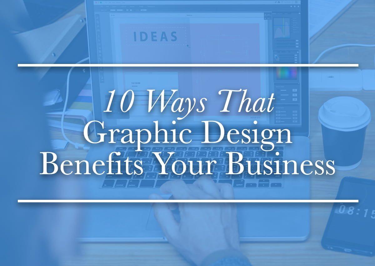 10 Ways Graphic Design Benefits Your Business