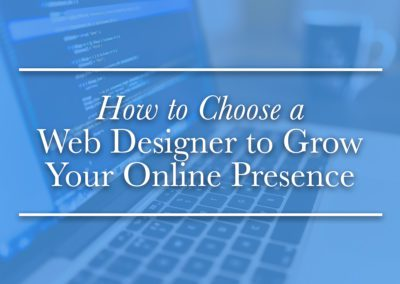 How to Choose a Web Designer to Grow Your Online Presence
